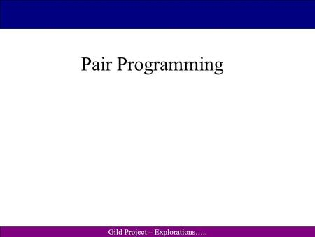 Gild Project – Explorations….. CSc 115/160 (S01) Pair Programming.