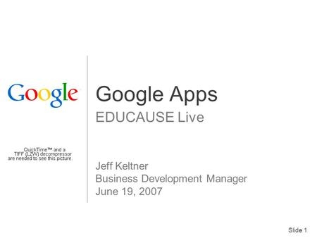 Slide 1 Google Apps EDUCAUSE Live Jeff Keltner Business Development Manager June 19, 2007 Client Logo.