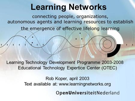 Learning Networks connecting people, organizations, autonomous agents and learning resources to establish the emergence of effective lifelong learning.