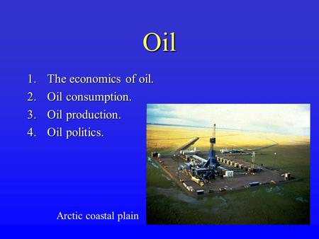Oil The economics of oil. Oil consumption. Oil production.