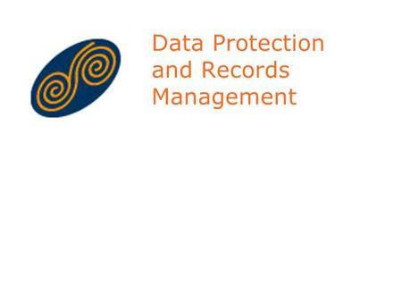 Data Protection and Records Management. Layout of Presentation Background to Data Protection Role of Data Protection Commissioner Principles of Data Protection.
