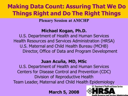 Making Data Count: Assuring That We Do Things Right and Do The Right Things Plenary Session at AMCHP Michael Kogan, Ph.D. U.S. Department of Health and.