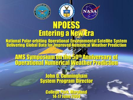 NPOESS Entering a New Era National Polar-orbiting Operational Environmental Satellite System Delivering Global Data for Improved Numerical Weather Prediction.