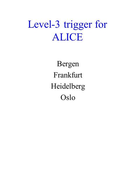 Level-3 trigger for ALICE Bergen Frankfurt Heidelberg Oslo.