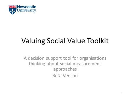 Valuing Social Value Toolkit A decision support tool for organisations thinking about social measurement approaches Beta Version 1.
