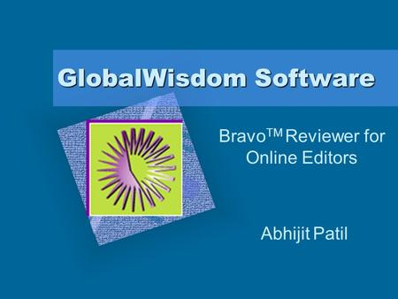 GlobalWisdom Software Bravo TM Reviewer for Online Editors Abhijit Patil.