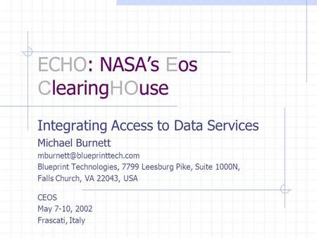 ECHO: NASA's E os C learing HO use Integrating Access to Data Services Michael Burnett Blueprint Technologies, 7799 Leesburg.