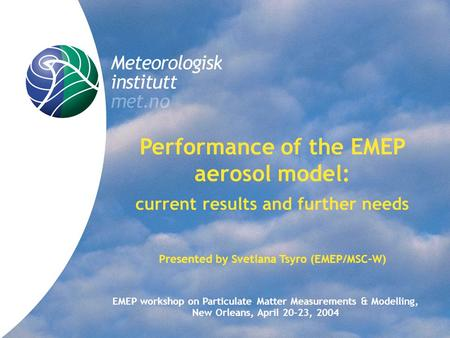 Title Performance of the EMEP aerosol model: current results and further needs Presented by Svetlana Tsyro (EMEP/MSC-W) EMEP workshop on Particulate Matter.