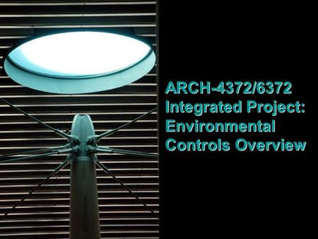 ARCH-4372/6372 Integrated Project: Environmental Controls Overview.