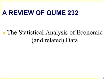 1 A REVIEW OF QUME 232  The Statistical Analysis of Economic (and related) Data.