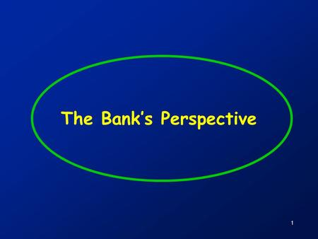 1 The Bank's Perspective. 2 Commercial banks: Purposes and profile (1)  Transfer funds from ultimate lenders to ultimate borrowers  Acquire funds by.