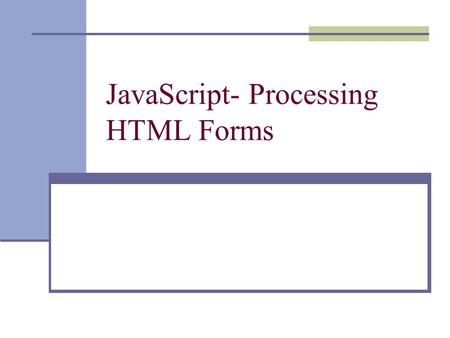 JavaScript- Processing HTML Forms. Event Handlers Begins with and ends with.
