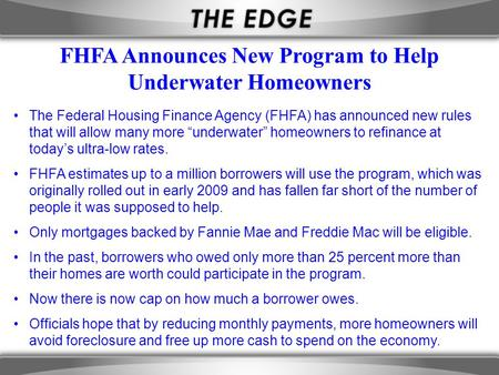 "The Federal Housing Finance Agency (FHFA) has announced new rules that will allow many more ""underwater"" homeowners to refinance at today's ultra-low rates."