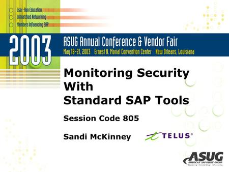 Monitoring Security With Standard SAP Tools Session Code 805 Sandi McKinney.