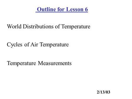Cycles of Air Temperature Outline for Lesson 6 Temperature Measurements 2/13/03 World Distributions of Temperature.