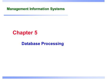 Management Information Systems Database Processing Chapter 5.