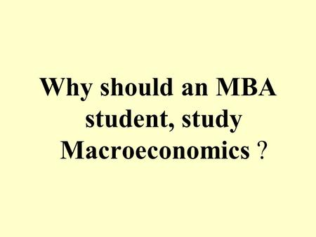 Why should an MBA student, study Macroeconomics ?.