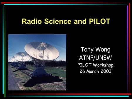 Radio Science and PILOT Tony Wong ATNF/UNSW PILOT Workshop 26 March 2003.