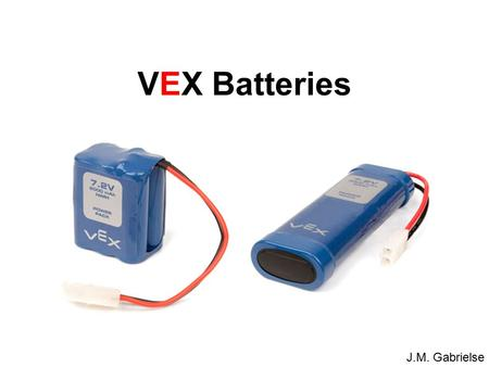 "J.M. Gabrielse VEX Batteries. J.M. Gabrielse 3000 mAh ""Big"" Robot Battery This battery lasts the longest, but it also takes the longest to charge. Use."