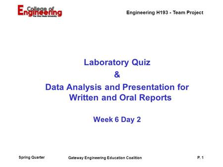 Engineering H193 - Team Project Spring Quarter Gateway Engineering Education Coalition P. 1 Laboratory Quiz & Data Analysis and Presentation for Written.
