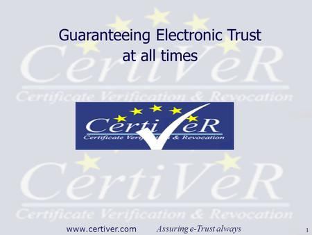 Assuring e-Trust always www.certiver.com 1 Guaranteeing Electronic Trust at all times.