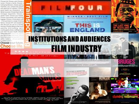 INSTITUTIONS AND AUDIENCES FILM INDUSTRY. TODAY Understand the role of cross media convergence in contemporary film marketing. Understand the role new.