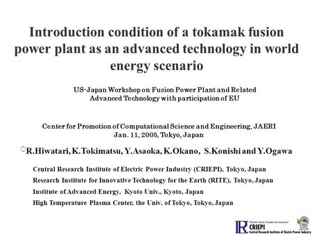 Introduction condition of a tokamak fusion power plant as an advanced technology in world energy scenario ○ R.Hiwatari, K.Tokimatsu, Y.Asaoka, K.Okano,