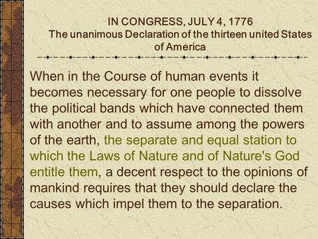 IN CONGRESS, JULY 4, 1776 The unanimous Declaration of the thirteen united States of America When in the Course of human events it becomes necessary for.