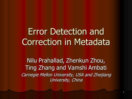 1 Error Detection and Correction <strong>in</strong> Metadata Nilu Prahallad, Zhenkun Zhou, Ting Zhang and Vamshi Ambati Carnegie Mellon University, USA and Zheijiang University,