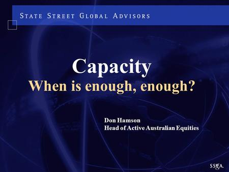 Don Hamson Head of Active Australian Equities Capacity When is enough, enough?