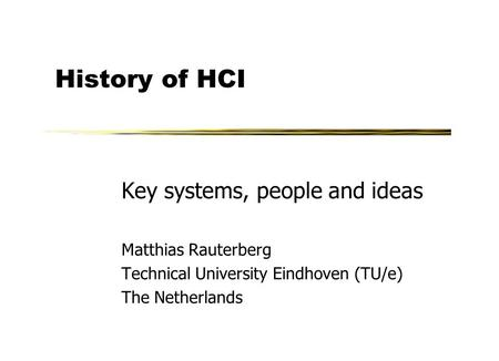 History <strong>of</strong> HCI Key systems, people and ideas Matthias Rauterberg