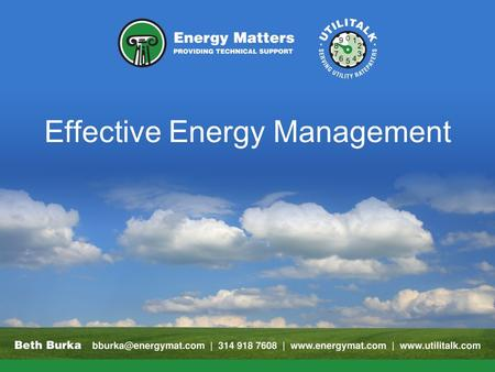 Effective Energy Management. Keys Save energy Lower utility operating costs Maintain or improve operations Support corporate goals.