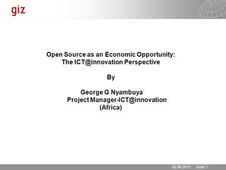 02.06.2015 Seite 1 Open Source as an Economic Opportunity: The Perspective By George G Nyambuya Project (Africa)