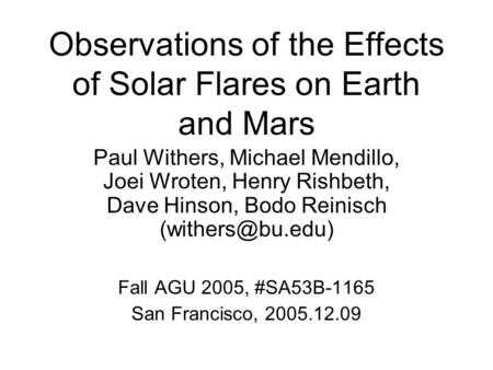 Observations of the Effects of Solar Flares on Earth and Mars Paul Withers, Michael Mendillo, Joei Wroten, Henry Rishbeth, Dave Hinson, Bodo Reinisch