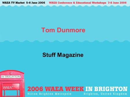Tom Dunmore Stuff Magazine. The rise of the gadgeteer The personal tech revolution, and its implications for in-flight entertainment.
