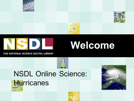 NSDL Online Science: Hurricanes Welcome.  Learn how NSDL can help you find content from trusted resource providers  Examine weather and hurricane basics.
