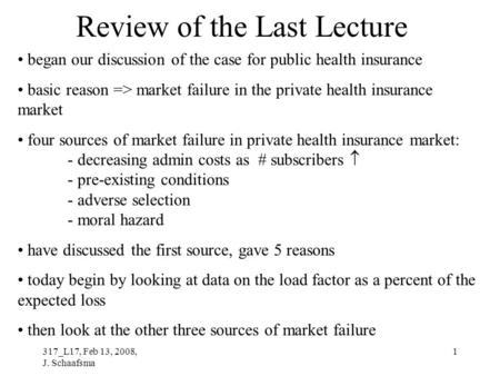 317_L17, Feb 13, 2008, J. Schaafsma 1 Review of the Last Lecture began our discussion of the case for public health insurance basic reason => market failure.
