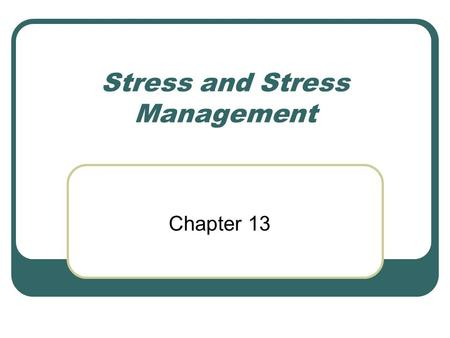 Stress and Stress Management Chapter 13. What stresses you out?