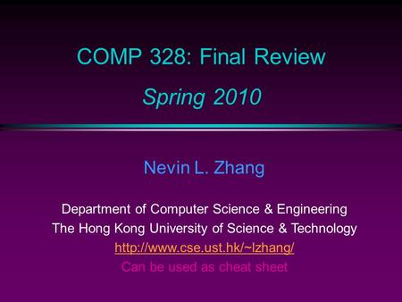 COMP 328: Final Review Spring 2010 Nevin L. Zhang Department of Computer Science & Engineering The Hong Kong University of Science & Technology