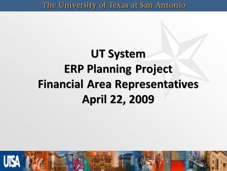 UT System ERP Planning Project Financial Area Representatives April 22, 2009.