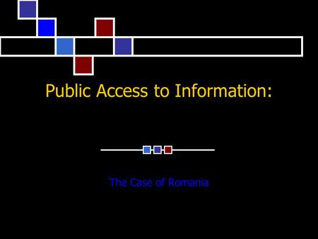 Public Access to Information: The Case of Romania.