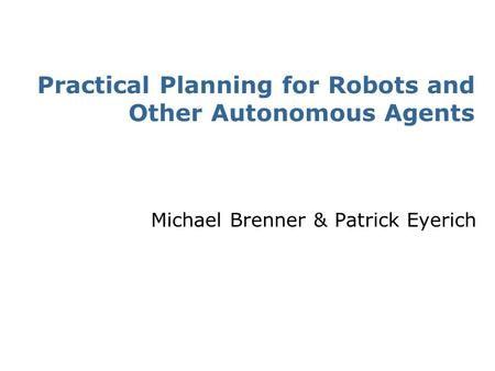 SA-1 Practical Planning for Robots and Other Autonomous Agents Michael Brenner & Patrick Eyerich.