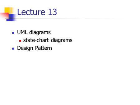 Lecture 13 UML diagrams state-chart diagrams Design Pattern.