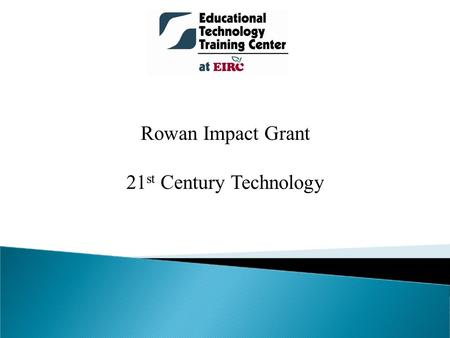 Rowan Impact Grant 21 st Century Technology. Participate in a hybrid professional learning community Become familiar with and evaluate web 2.0 technologies.