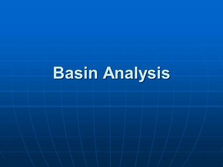 Basin Analysis. I. Intro A. Basin analysis= detailed integrated study of sed. rocks 1. must consider sedimentary basin as a whole 2. important for geologic.