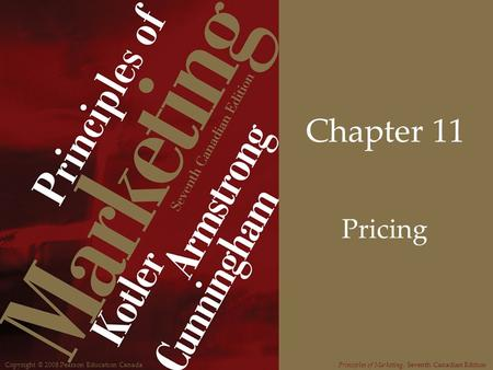Copyright © 2008 Pearson Education CanadaPrinciples of Marketing, Seventh Canadian Edition Chapter 11 Pricing.
