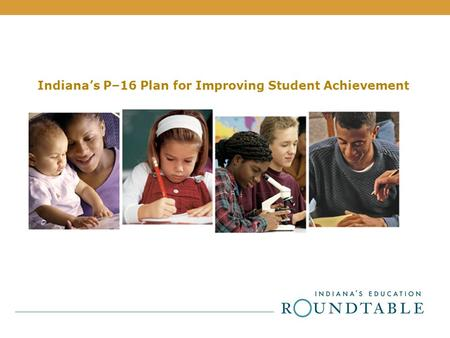 Indiana's P–16 Plan for Improving Student Achievement.