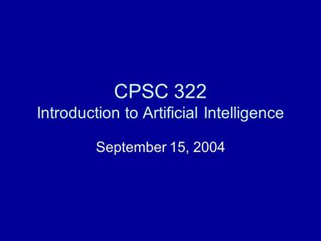 CPSC 322 Introduction to Artificial Intelligence September 15, 2004.