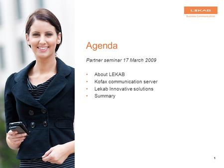 1 Agenda Partner seminar 17 March 2009 About LEKAB Kofax communication server Lekab Innovative solutions Summary.