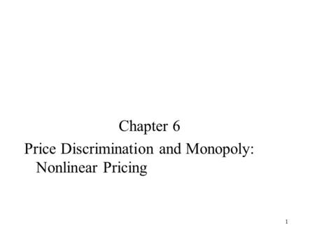 Chapter 6 Price Discrimination and Monopoly: Nonlinear Pricing.